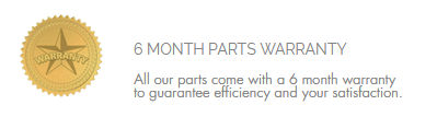 6 month parts warranty - all our parts come with a 6 month warranty to guarantee efficiency and your satisfaction